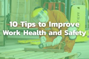 10 Simple Steps to Improve Work Health and Safety